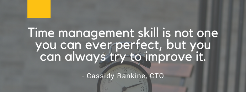 Time management skill is not one you can ever perfect, but you can always try to improve it. -Dr. Cassidy Rankine CTO Skymatics